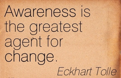 awareness-is-the-greatest-agent-for-change-eckhart-tolle.jpg