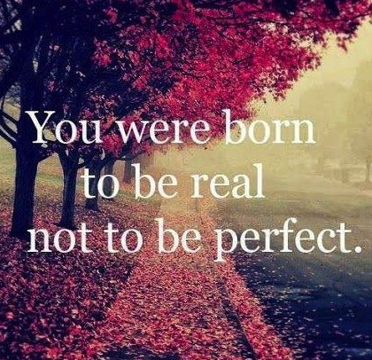 you-were-born-to-be-real-not-to-be-perfect-quote-1.jpg